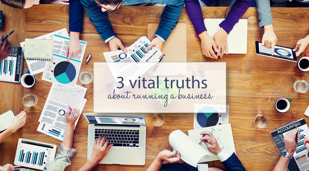 3 vital truths about running a business